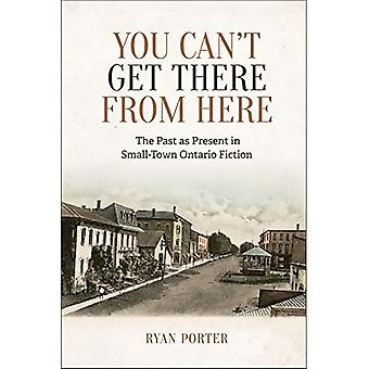 You Can ' t Get There From Here: The Past as Present in Small-Town Ontario Fiction