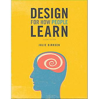 Design for How People Learn (2nd edition) by Julie Dirksen - 97801342