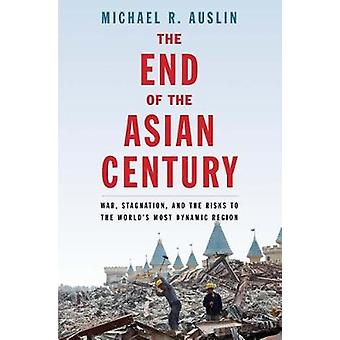 The End of the Asian Century - War - Stagnation - and the Risks to the