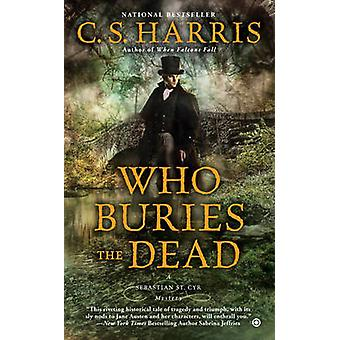 Who Buries the Dead - A Sebastian St. Cyr Mystery by C. S. Harris - 97