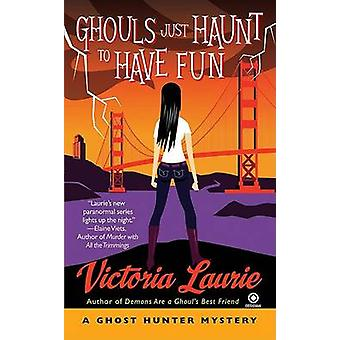 Ghouls Just Haunt to Have Fun by Victoria Laurie - 9780451226303 Book
