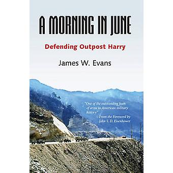 A Morning in June - Defending Outpost Harry by James W. Evans - John S