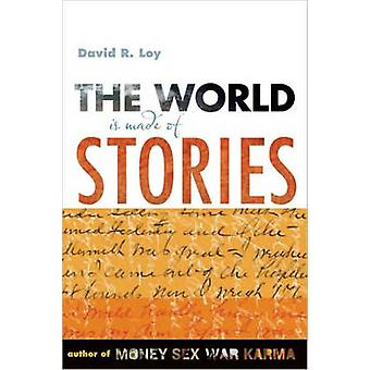 The World is Made of Stories by David R. Loy - 9780861716159 Book