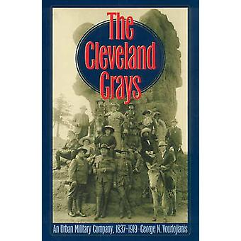 The Cleveland Grays - An Urban Military Company - 1837-1919 by George