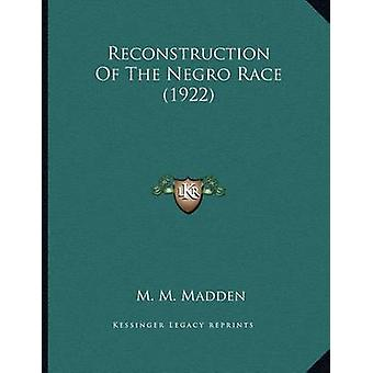 Reconstruction of the Negro Race (1922) by M M Madden - 9781164114529