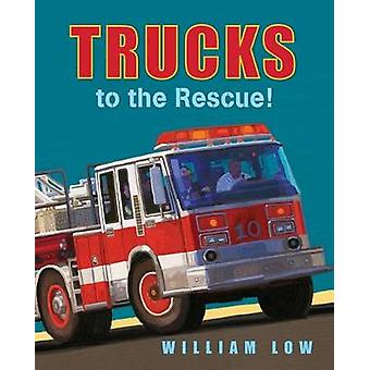 Trucks to the Rescue! by William Low - 9781627795753 Book