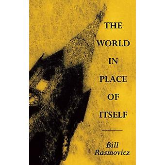 The World in Place of Itself by Bill Rasmovicz - 9781882295647 Book