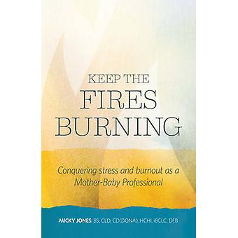 Keep the Fires Burning - Conquering Stress and Burnout as a Mother-Bab