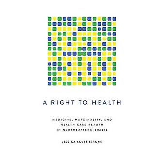 A Right to Health - Medicine - Marginality - and Health Care Reform in