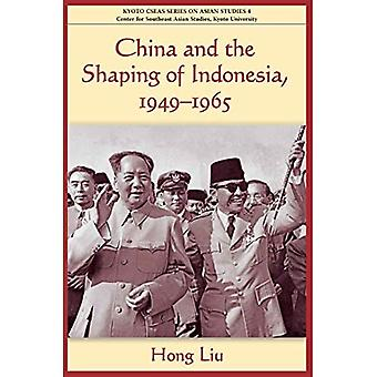 China and the Shaping of Indonesia, 1949-1965
