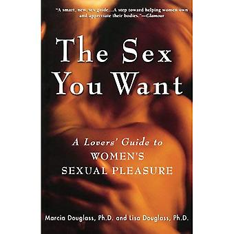 The Sex You Want: A Lovers-apos; Guide to Women-apos;s Sexual Pleasure