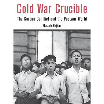 Cold War Crucible: The kKorean Conflict and the Postwar World (Hardcover) by Hajimu Masuda
