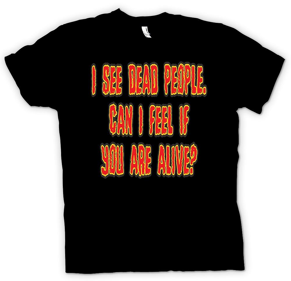 Mens T-shirt - I see dead people. Can I feel if you are alive?