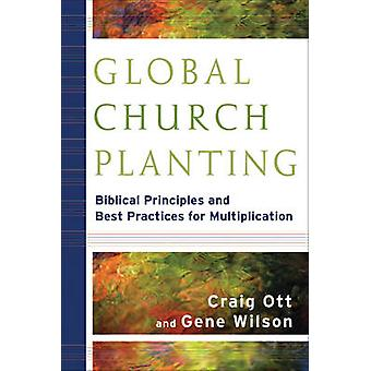 Global Church Planting - Biblical Principles and Best Practices for Mu
