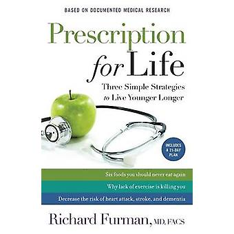 Prescription for Life - Three Simple Strategies to Live Younger Longer