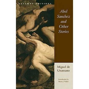 Abel Sanchez and Other Stories - UNA Historia de Pasion by Miguel de U