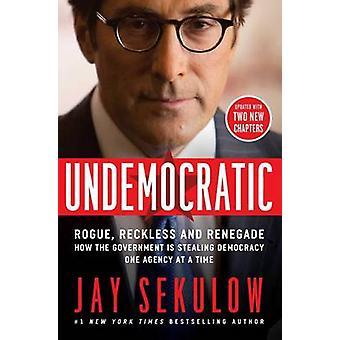 Antidemocrático - pícaro - imprudente y renegado - cómo el gobierno es
