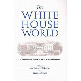 The White House World - Transitions - Organization and Office Operatio