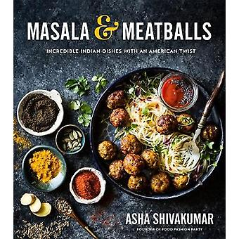 Masala & Meatballs - Incredible Indian Dishes with an American Twist b