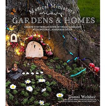 Magical Miniature Gardens & Homes by Donni Webber - 9781624143212 Book