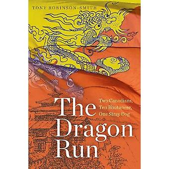 The Dragon Run - Two Canadians - Ten Bhutanese - One Stray Dog by Tony