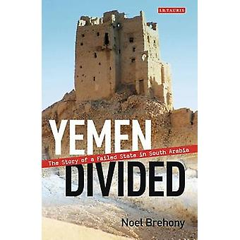 Yemen Divided - The Story of a Failed State in South Arabia by Noel Br