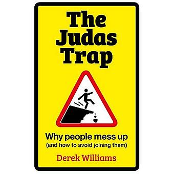 The Judas Trap - Why People Mess Up (and How to Avoid Joining Them) by