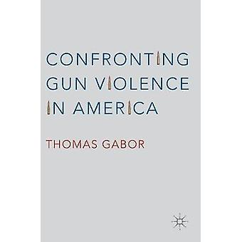 Confronting Gun Violence in America by Thomas Gabor