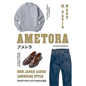 Ametora - hoe Japan opgeslagen Amerikaanse stijl door W. David Marx - 9780465059