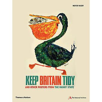 Keep Britain Tidy - and Other Posters from the Nanny State by Hester V
