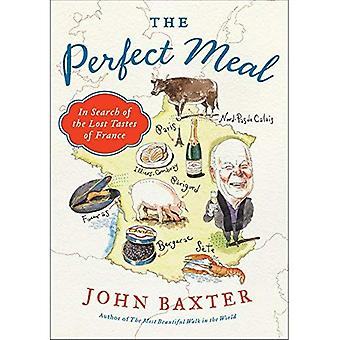 The Perfect Meal: In Search of the Lost Tastes of France (P.S.)