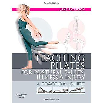 Teaching pilates for postural faults, illness and injury: a practical guide: A Practical Guide