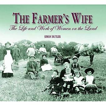 The Farmer's Wife: The Life and Work of Women on the Land