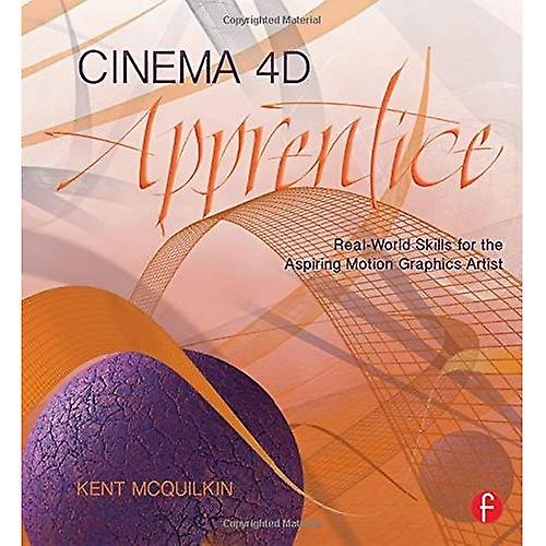 Cinema 4D Apprentice  Real-World Skills for the Aspibague Motion Graphics Artist (Apprentice Series)