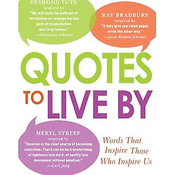 Quotes to Live By: Discover Your Best Life from the Words That Inspire Those Who Inspire Us