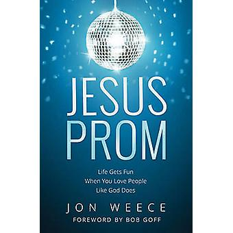 Jesus Prom Life Gets Fun When You Love People Like God Does by Weece & Jon