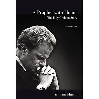 A Prophet with Honor - The Billy Graham Story by William C. Martin - 9