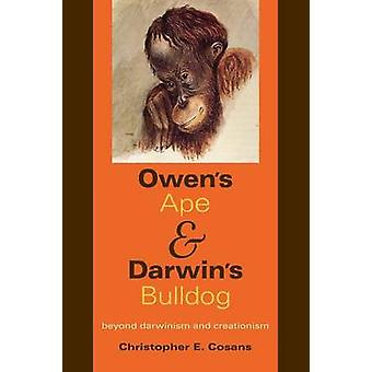 Owens Ape and Darwins Bulldog Beyond Darwinism and Creationism by Cosans & Christopher E.