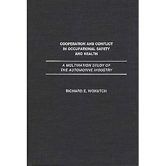 Samarbete och konflikt i arbetarskydd och hälsa A multina studie av fordonsindustrin genom Wokutch & Richard E.