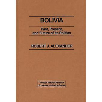 Bolivia Past Present and Future of its Politics by Unknown