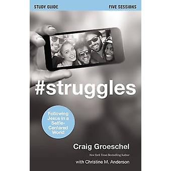 Struggles Study Guide Following Jesus in a SelfieCentered World by Groeschel & Craig