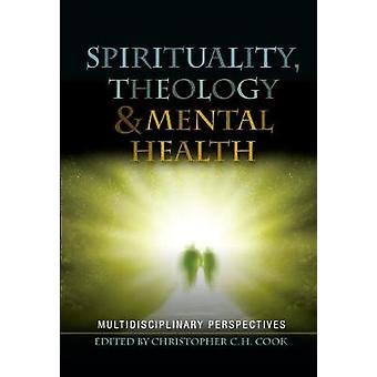 Spirituality Theology and Mental Health Multidisciplinary Perspectives by Cook & Christopher C. H.