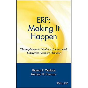Erp Making It Happen The Implementers Guide to Success with Enterprise Resource Planning by Wallace & Thomas F.