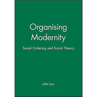 Organising Modernity Social Ordering and Social Theory by Law & John