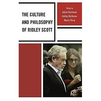 Culture and Philosophy of Ridley Scott by Barkman & Adam