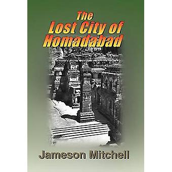 The Lost City of Homadabad by Mitchell & Jameson