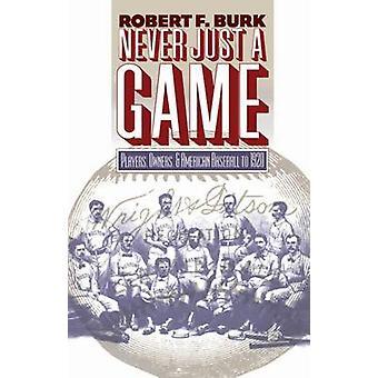 Niemals nur ein Spiel Spieler Besitzer und amerikanischen Baseball bis 1920 von Burk & Robert F.
