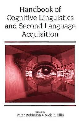 Handbook of Cognitive Linguistics and Second Language Acquisition by Robinson & Peter