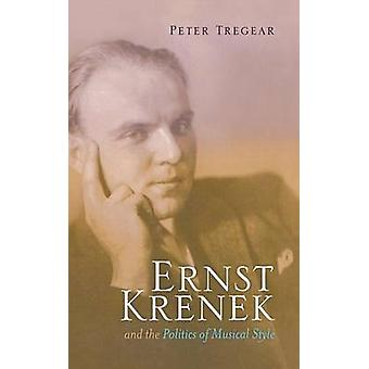 Ernst Krenek and the Politics of Musical Style by Tregear & Peter