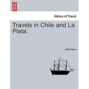Travels in Chile and La Plata. by Miers & John